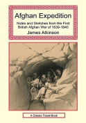 Afghan Expedition - Notes and Sketches from the First British Afghan War of 1839-1840