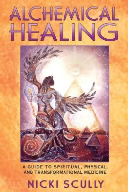 Alchemical Healing: A Guide to Spiritual, Physical, and Transformational Healing