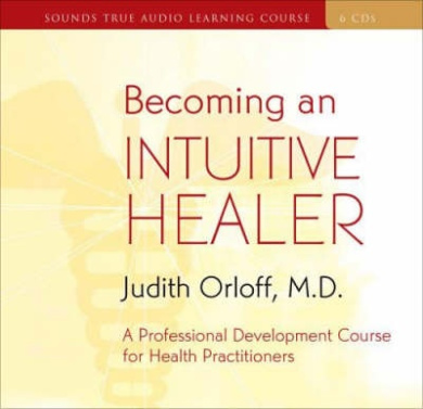 Becoming an Intuitive Healer: A Professional Development Course for Health Practitioners [With 34-Page Study Guide]