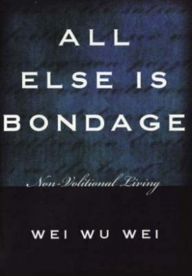 All Else is Bondage: Non Volitional Living