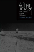 Afterimage: Film, Trauma, and the Holocaust (Emerging Media
