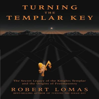 Turning the Templar Key: The Secret Legacy of the Knights Templar and the Origins of Freemasonry