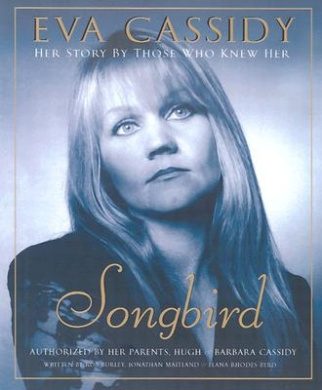 EVA Cassidy-Songbird: Her Story by Those Who Knew Her
