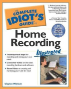 Complete Idiot's Guide to Home Recording Illustrated