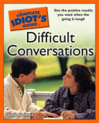 The Complete Idiot's Guide to Difficult Conversations