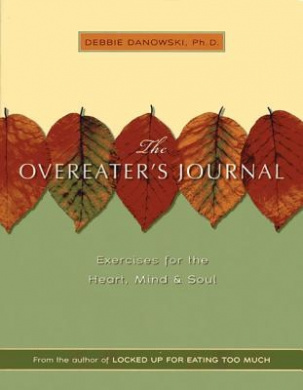 The Overeater's Journal: Exercises for the Heart, Mind, and Soul
