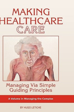 Making Healthcare Care: Managing Via Simple Guiding Principles (ISCE Book Series - Managing the Complex)