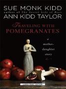 Traveling with Pomegranates [Large Print]