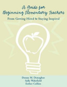 A Guide for Beginning Elementary Teachers