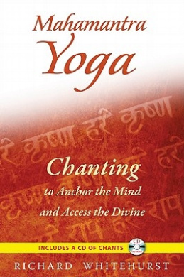 Mahamantra Yoga: Chanting to Anchor the Mind and Access the Divine [With CD (Audio)]