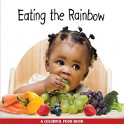 Eating the Rainbow [Board book]