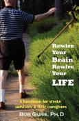 Rewire Your Brain, Rewire Your Life