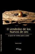 El Vendedor de Los Huevos de Oro. La Guia de Ventas Paso a Paso [Spanish]