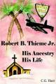 Robert B. Thieme, Jr. - His Ancestry, His Life