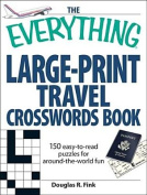 The Everything Large-Print Travel Crosswords Book
