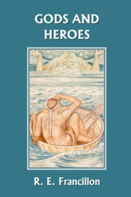 Gods and Heroes: An Introduction to Greek Mythology (Yesterday's Classics)