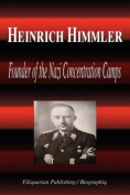 Heinrich Himmler - Founder of the Nazi Concentration Camps