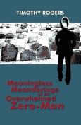 Meaningless Meanderings of an Overwhelmed Zero-Man