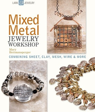 Mixed Metal Jewelry Workshop: Combining Sheet, Clay, Mesh, Wire and More