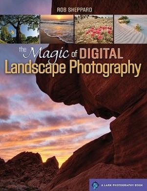 The Magic of Digital Landscape Photography (Lark Photography)