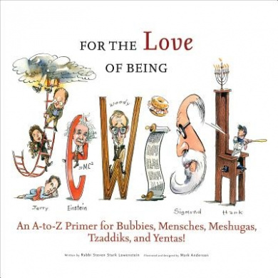 For the Love of Being Jewish: An A-To-Z Primer for Bubbies, Menschs, Meshugies, Tzaddiks and Yentas!