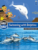 Swimming with Dolphins (Half & Half Books