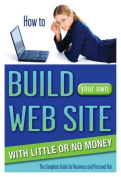 How to Build Your Own Web Site with Little or No Money