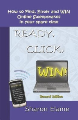 Ready, Click, Win!: How to Find, Enter and Win Online Sweepstakes