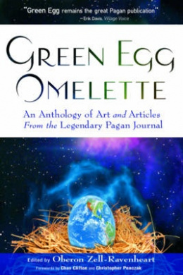 """""""Green Egg"""" Omelette: An Anthology of Art and Articles from the Legendary Pagan Journal"""