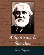 A Sportsman's Sketches Works of Ivan Turgenev, Vol. I