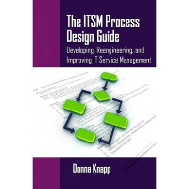 The ITSM Process Design Guide: Developing, Reengineering, and Improving IT Service Management