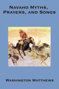 Navaho Myths, Prayers, and Songs