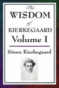 The Wisdom of Kierkegaard Vol. I