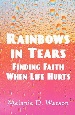 Rainbows in Tears: Finding Faith When Life Hurts