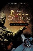 The Roman Catholic Church - A Critical Appraisal