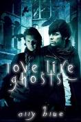 Love, Like Ghosts
