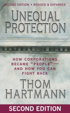 Unequal Protection: The Rise of Corporate Dominance and the Theft of Human Rights: The Rise of Corporate Dominance and the Theft of Human Rights