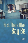 First There Was Bay Be