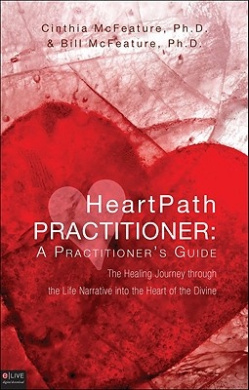 HeartPath Practitioner: A Practitioner's Guide: The Healing Journey Through the Life Narrative Into the Heart of the Divine
