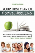 Your First Year of Homeschooling - A Christian Mom's Guide to Balancing Faith, Family, and Your Child's Education