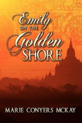 Emily on the Golden Shore, A Novel Based on the Life of Emily Judson in Burma.