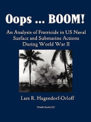 Oops! Boom! An Analysis of Fratricide in US Naval Surface and Submarine Forces in World War II