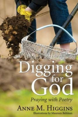 Digging for God: Praying with Poetry