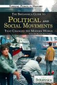 The Britannica Guide to Political and Social Movements That Changed the Modern World