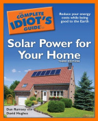 The Complete Idiot's Guide to Solar Power for Your Home (Complete Idiot's Guides