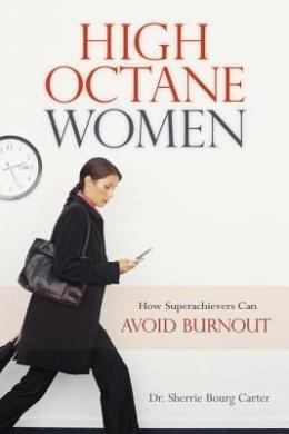 High-Octane Women: How Superachievers Can Avoid Burnout