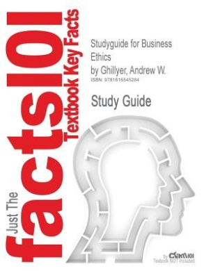 Studyguide for Business Ethics by Ghillyer, Andrew W., ISBN 9780073377100