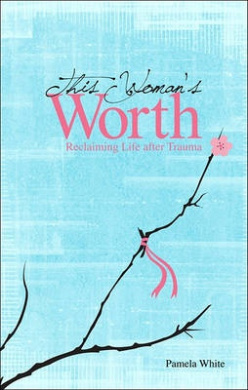 This Woman's Worth: Reclaiming Life After Trauma