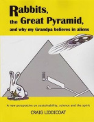Rabbits, the Great Pyramid and Why My Grandpa Believes in Aliens