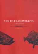 Not in Tranquillity: A Memoir